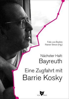 Nächster Halt: Bayreuth. Eine Zugfahrt mit Barrie Kosky - Barrie Kosky pdf epub