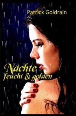 Nächte - feucht & golden - Patrick Goldrain |