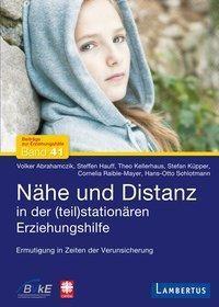 Nähe und Distanz in der (teil)stationären Erziehungshilfe, Volker Abrahamczik, Steffen Hauff, Theo Kellerhaus