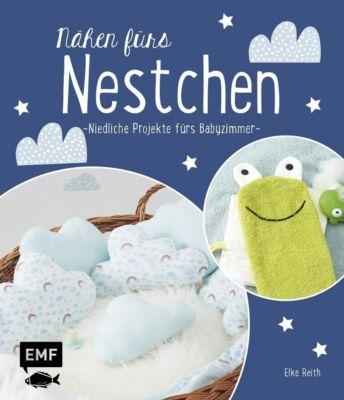 Nähen fürs Nestchen - Niedliche Projekte fürs Babyzimmer - Elke Reith |