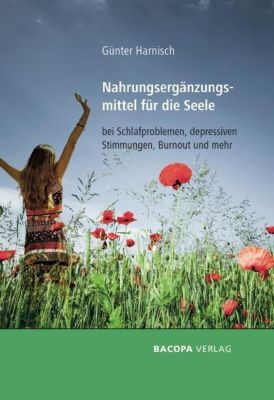 Nahrungsergänzungsmittel für die Seele bei Schlafproblemen, depressiven Stimmungen, Burnout und mehr - Günter Harnisch |