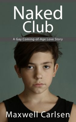 Naked Club: A Gay Coming-of-Age Love Story, Maxwell Carlsen
