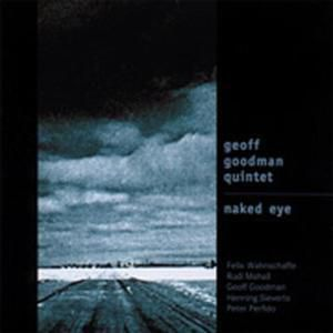 Naked Eye, Geoff Quintet Goodman
