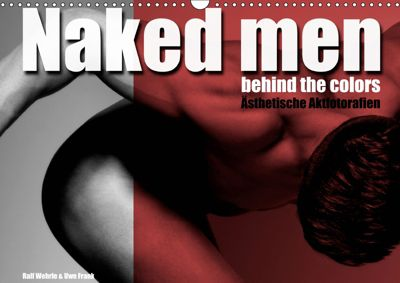 Naked men behind the colors - Ästhetische Aktfotografien (Wandkalender 2019 DIN A3 quer), Ralf Wehrle und Uwe Frank