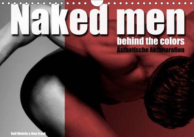 Naked men behind the colors - Ästhetische Aktfotografien (Wandkalender 2019 DIN A4 quer), Ralf Wehrle und Uwe Frank