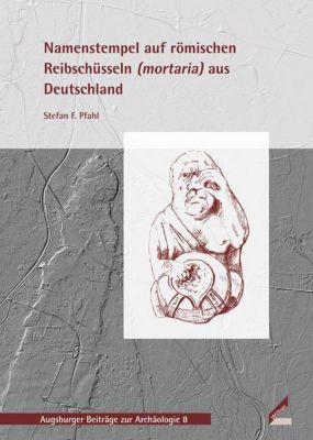 Namenstempel auf römischen Reibschüsseln (mortaria) aus Deutschland, Stefan F. Pfahl