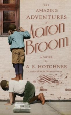 Nan A. Talese: The Amazing Adventures of Aaron Broom, A. E. Hotchner