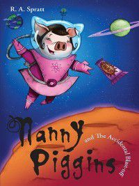 Nanny Piggins: Nanny Piggins and the Accidental Blast-Off, R.A. Spratt
