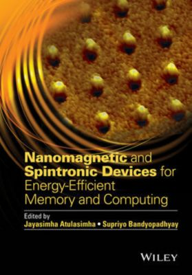 Nanomagnetic and Spintronic Devices for Energy-Efficient Memory and Computing, Supriyo Bandyopadhyay, Jayasimha Atulasimha