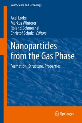NanoScience and Technology: Nanoparticles from the Gasphase, Markus Winterer, Axel Lorke, Christof Schulz, Roland Schmechel