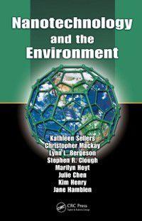 Nanotechnology and the Environment, Christopher Mackay, Kathleen Sellers, Jane Hamblen, Julie Chen, Kim Henry, Lynn L. Bergeson, Marilyn Hoyt, Stephen R. Clough