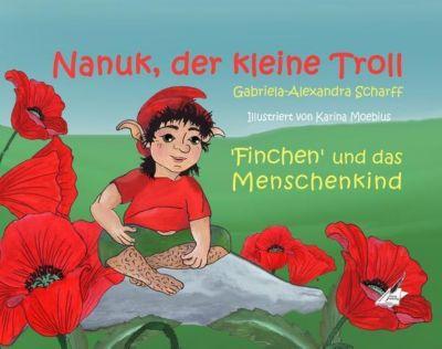 Nanuk, der kleine Troll - 'Finchen' und das Menschenkind, Gabriela-Alexandra Scharff