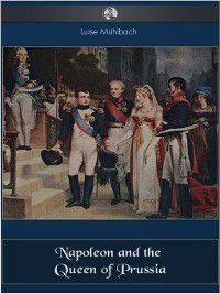 Napoleon and the Queen of Prussia, Louise Muhlbach