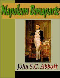 Napoleon Bonaparte, John S.C. Abbott