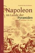 Napoleon im Lande der Pyramiden und seine Nachfolger 1798-1801 - Friedrich Max Kircheisen  
