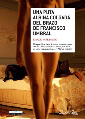 Narrativa: Una puta albina colgada del brazo de Francisco Umbral, Diego Medrano Fernández