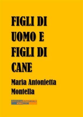 Narrativa universale: Figli di uomo e figli di cane, Maria Antonietta Montella