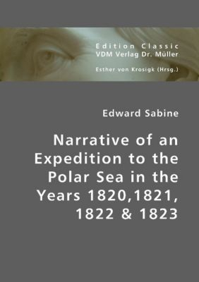Narrative of an Expedition to the Polar Sea in the Years 1820,1821, 1822 & 1823, Edward Sabine