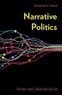 Narrative Politics: Stories and Collective Action, Frederick W. Mayer