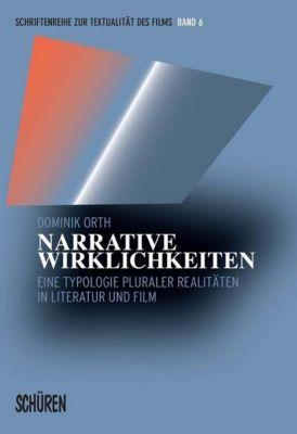 Narrative Wirklichkeiten. Eine Typologie pluraler Realitäten in Literatur und Film, Dominik Orth