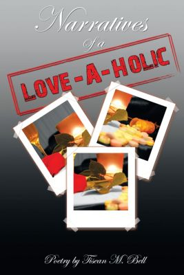 Narratives of a Love-A-Holic, Tisean M. Bell