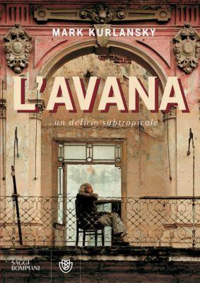 Narratori stranieri - Bompiani: L'Avana, Mark Kurlansky