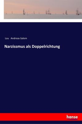 Narzissmus als Doppelrichtung - Lou Andreas-Salom |