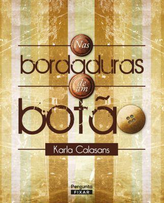 Nas bordaduras de um botão, Karla Calasans