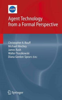 NASA Monographs in Systems and Software Engineering: Agent Technology from a Formal Perspective