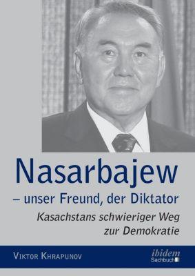 Nasarbajew - unser Freund, der Diktator - Viktor Khrapunov |