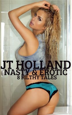 Nasty & Erotic: 8 Filthy Tales, JT Holland