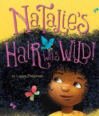 Natalie's Hair Was Wild!, Laura Freeman