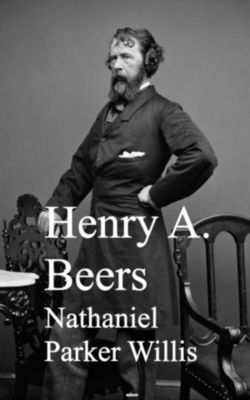 Nathaniel Parker Willis, Henry A. Beers