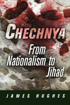 National and Ethnic Conflict in the 21st Century: Chechnya, James Hughes