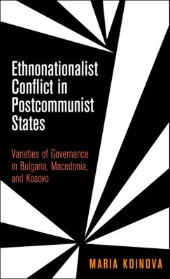 National and Ethnic Conflict in the 21st Century: Ethnonationalist Conflict in Postcommunist States, Maria Koinova