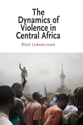 National and Ethnic Conflict in the 21st Century: The Dynamics of Violence in Central Africa, René Lemarchand