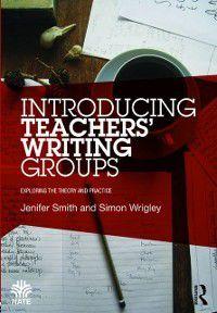 National Association for the Teaching of English (NATE): Introducing Teachers' Writing Groups, Jenifer Smith, Simon Wrigley