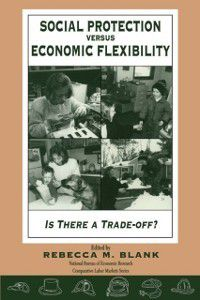 National Bureau of Economic Research Comparative Labor Markets Series: Social Protection vs. Economic Flexibility
