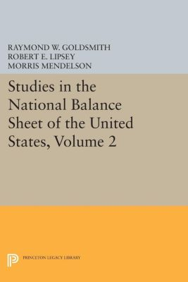 National Bureau of Economic Research Publications: Studies in the National Balance Sheet of the United States, Volume 2, M. Mendelson, Raymond William Goldsmith, Robert E. Lipsey
