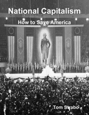 National Capitalism: How to Save America, Tom Strabo