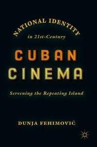 National Identity in 21st-Century Cuban Cinema, Dunja Fehimovic