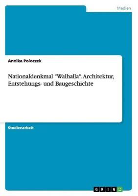 Nationaldenkmal Walhalla. Architektur, Entstehungs- und Baugeschichte, Annika Poloczek