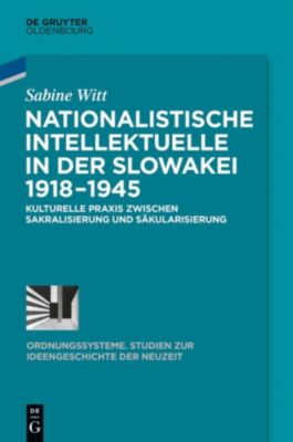 Nationalistische Intellektuelle in der Slowakei 1918-1945, Sabine Witt