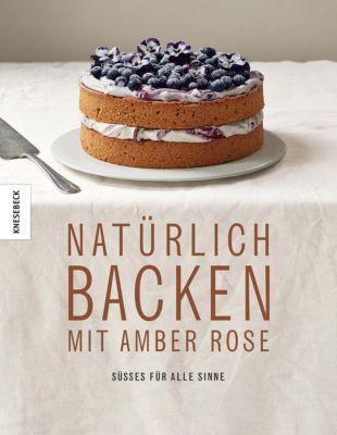 Natürlich Backen mit Amber Rose - Amber Rose pdf epub