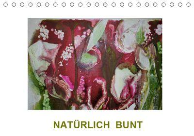 NATÜRLICH BUNT (Tischkalender 2019 DIN A5 quer), Sabine Diedrich