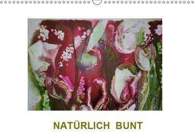 NATÜRLICH BUNT (Wandkalender 2019 DIN A3 quer), Sabine Diedrich
