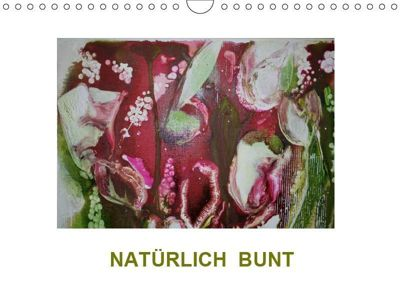 NATÜRLICH BUNT (Wandkalender 2019 DIN A4 quer), Sabine Diedrich