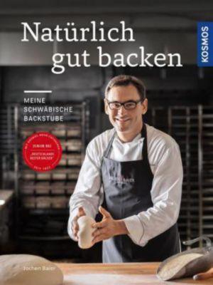 Natürlich gut backen - Jochen Baier |