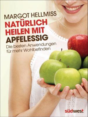 Natürlich heilen mit Apfelessig - Margot Hellmiß |