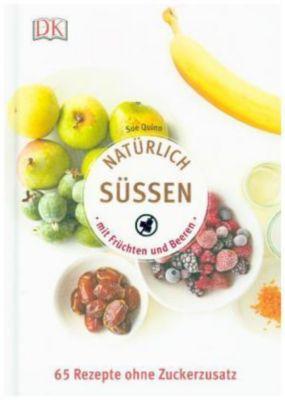 Natürlich süßen mit Früchten und Beeren - Sue Quinn |